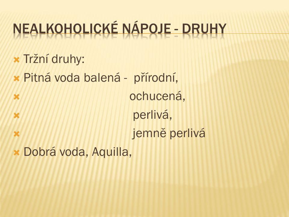  Tržní druhy:  Pitná voda balená - přírodní,  ochucená,  perlivá,  jemně perlivá  Dobrá voda, Aquilla,