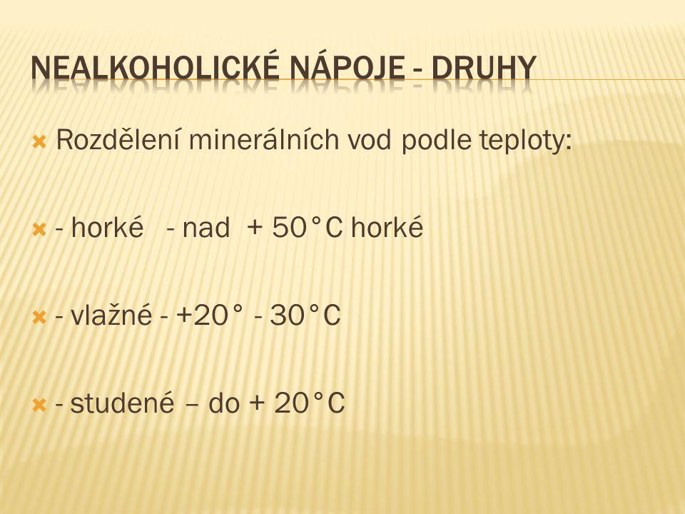  Rozdělení minerálních vod podle teploty:  - horké - nad + 50°C horké  - vlažné - +20° - 30°C  - studené – do + 20°C
