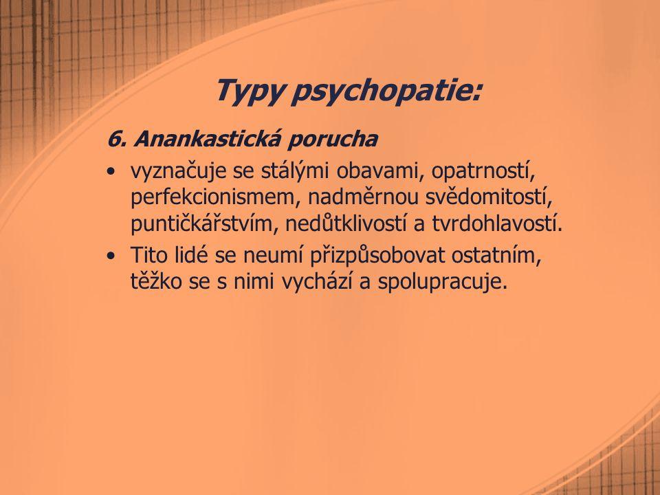 Typy psychopatie: 6. Anankastická porucha vyznačuje se stálými obavami, opatrností, perfekcionismem, nadměrnou svědomitostí, puntičkářstvím, nedůtkliv