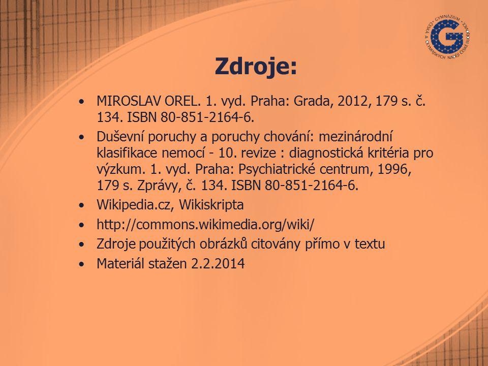 Zdroje: MIROSLAV OREL. 1. vyd. Praha: Grada, 2012, 179 s. č. 134. ISBN 80-851-2164-6. Duševní poruchy a poruchy chování: mezinárodní klasifikace nemoc