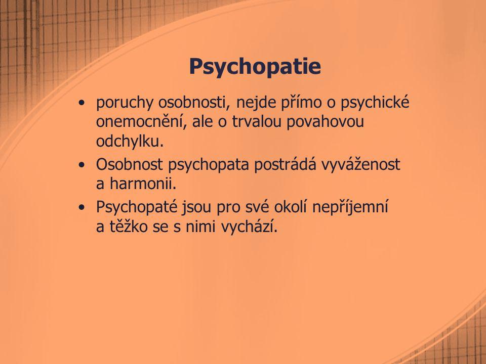 Psychopatie poruchy osobnosti, nejde přímo o psychické onemocnění, ale o trvalou povahovou odchylku. Osobnost psychopata postrádá vyváženost a harmoni