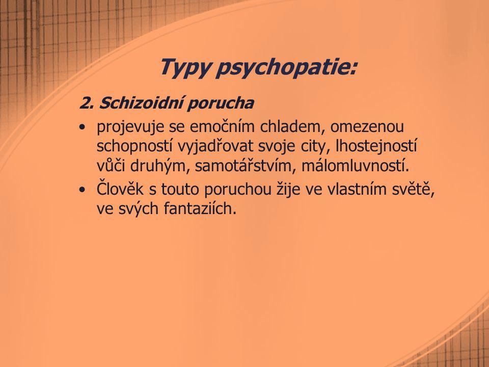 Typy psychopatie: 2. Schizoidní porucha projevuje se emočním chladem, omezenou schopností vyjadřovat svoje city, lhostejností vůči druhým, samotářství