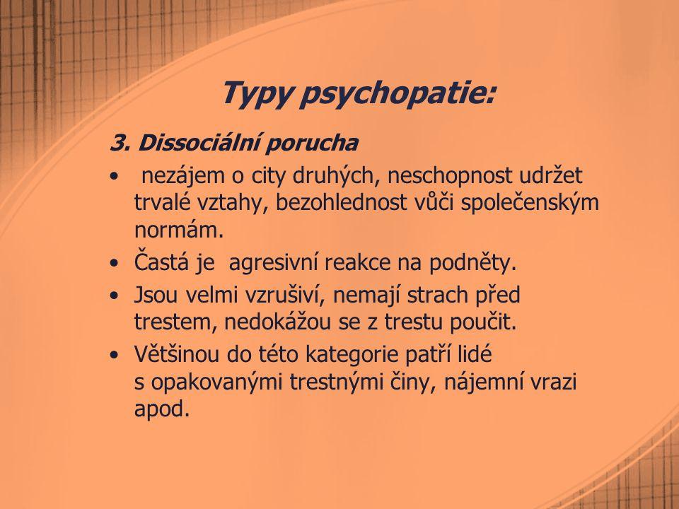 Typy psychopatie: 3. Dissociální porucha nezájem o city druhých, neschopnost udržet trvalé vztahy, bezohlednost vůči společenským normám. Častá je agr
