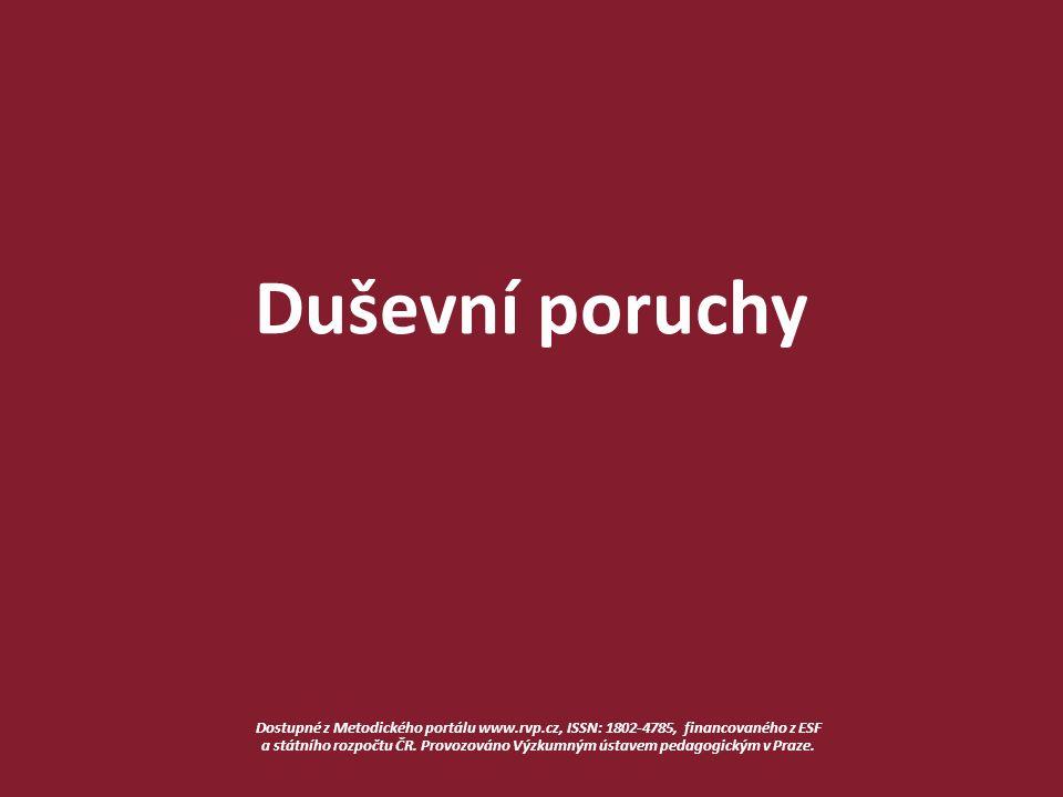 Duševní poruchy Dostupné z Metodického portálu www.rvp.cz, ISSN: 1802-4785, financovaného z ESF a státního rozpočtu ČR.