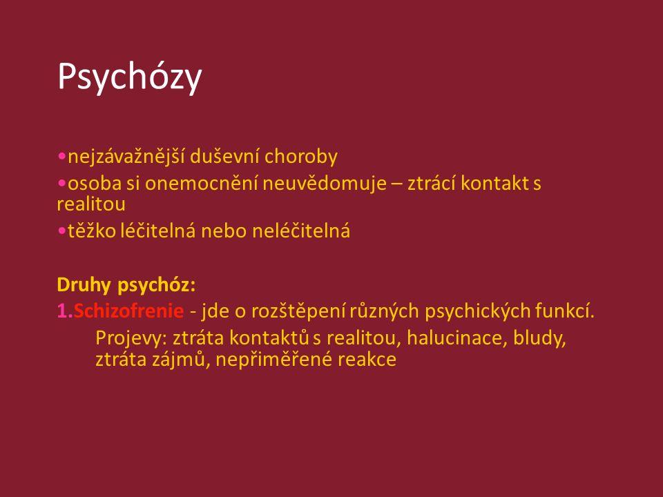 Psychózy nejzávažnější duševní choroby osoba si onemocnění neuvědomuje – ztrácí kontakt s realitou těžko léčitelná nebo neléčitelná Druhy psychóz: 1.Schizofrenie - jde o rozštěpení různých psychických funkcí.