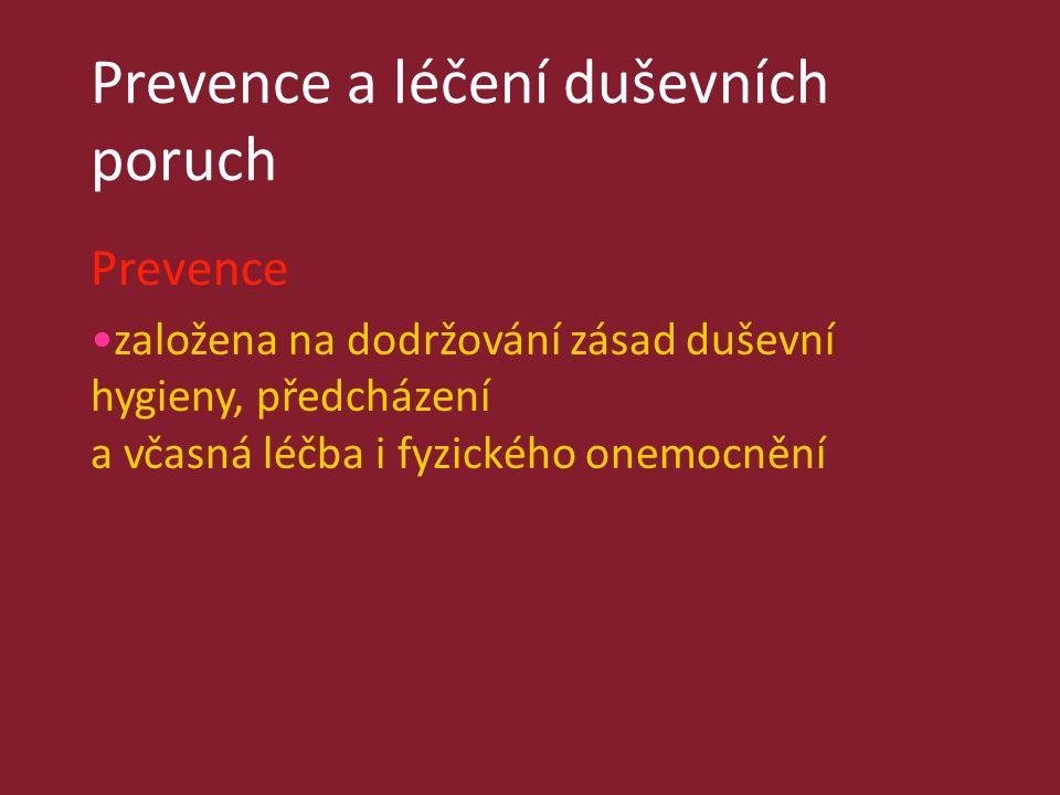 Prevence a léčení duševních poruch Prevence založena na dodržování zásad duševní hygieny, předcházení a včasná léčba i fyzického onemocnění