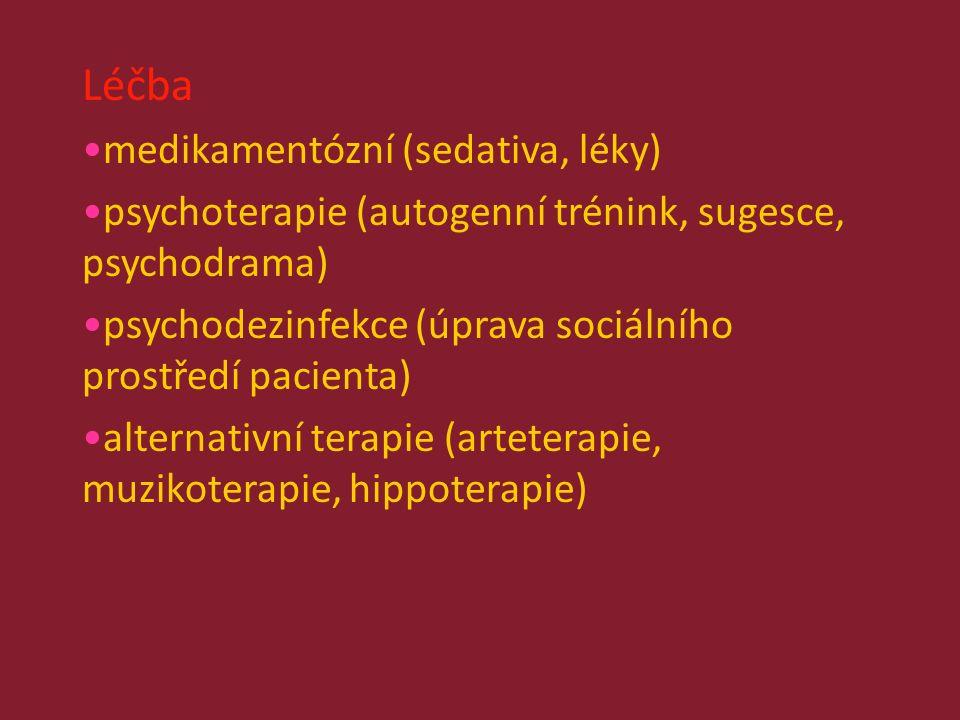 Léčba medikamentózní (sedativa, léky) psychoterapie (autogenní trénink, sugesce, psychodrama) psychodezinfekce (úprava sociálního prostředí pacienta) alternativní terapie (arteterapie, muzikoterapie, hippoterapie)