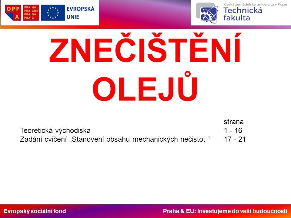 """Evropský sociální fond Praha & EU: Investujeme do vaší budoucnosti ZNEČIŠTĚNÍ OLEJŮ strana Teoretická východiska1 - 16 Zadání cvičení """"Stanovení obsahu mechanických nečistot 17 - 21"""