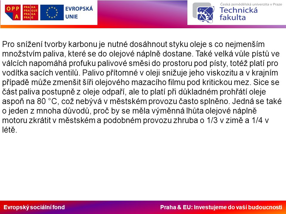 Evropský sociální fond Praha & EU: Investujeme do vaší budoucnosti Pro snížení tvorby karbonu je nutné dosáhnout styku oleje s co nejmenším množstvím paliva, které se do olejové náplně dostane.