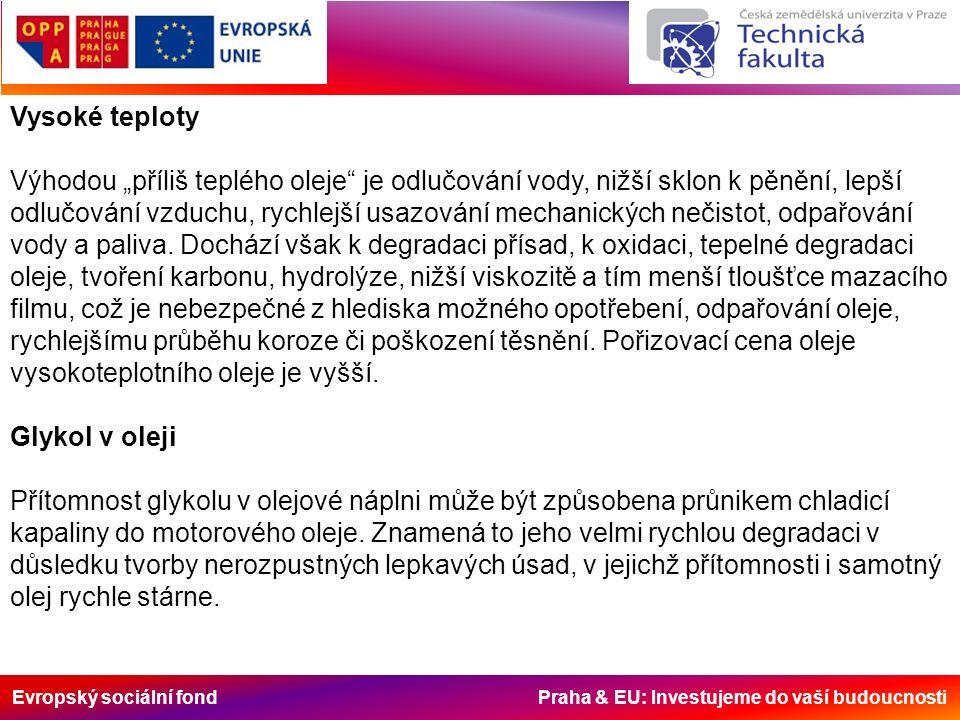 """Evropský sociální fond Praha & EU: Investujeme do vaší budoucnosti Vysoké teploty Výhodou """"příliš teplého oleje je odlučování vody, nižší sklon k pěnění, lepší odlučování vzduchu, rychlejší usazování mechanických nečistot, odpařování vody a paliva."""