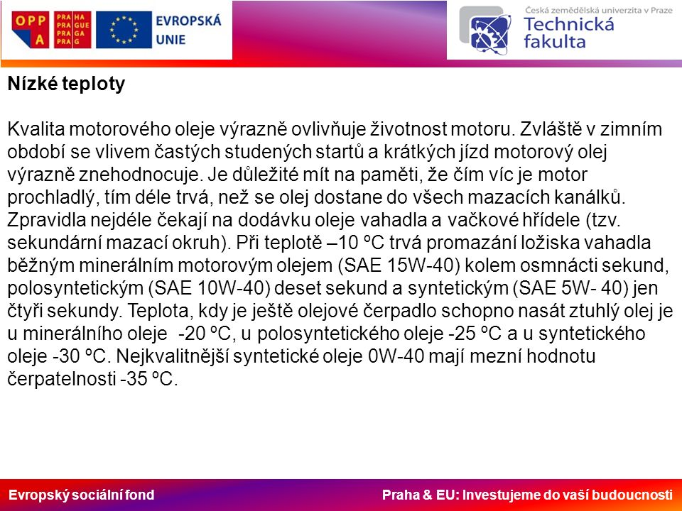 Evropský sociální fond Praha & EU: Investujeme do vaší budoucnosti Nízké teploty Kvalita motorového oleje výrazně ovlivňuje životnost motoru. Zvláště