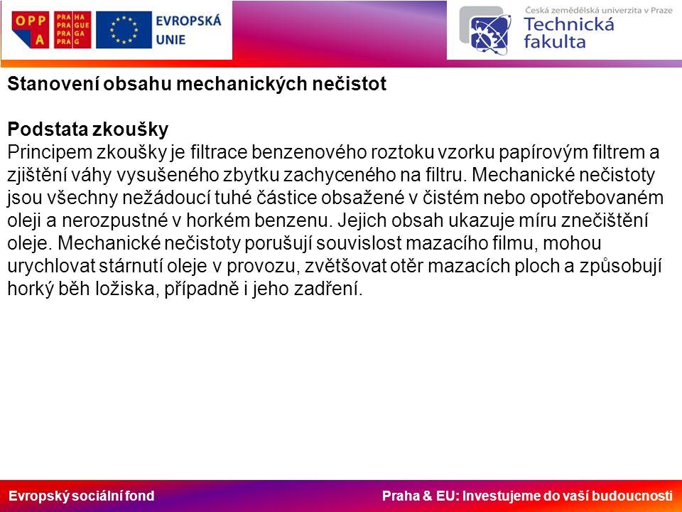 Evropský sociální fond Praha & EU: Investujeme do vaší budoucnosti Stanovení obsahu mechanických nečistot Podstata zkoušky Principem zkoušky je filtrace benzenového roztoku vzorku papírovým filtrem a zjištění váhy vysušeného zbytku zachyceného na filtru.