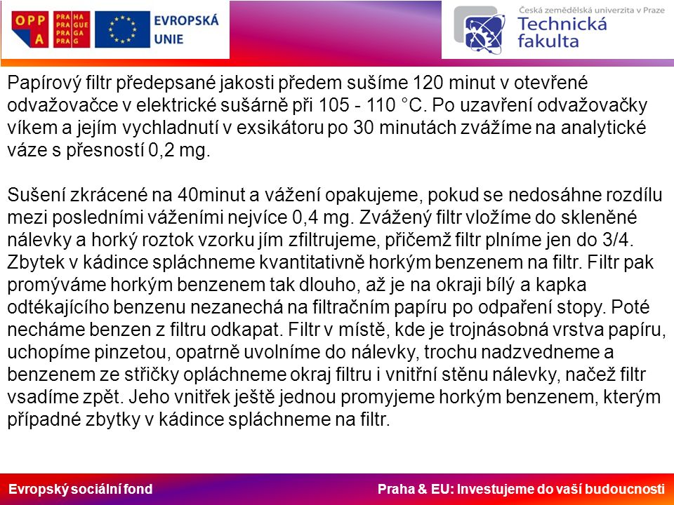 Evropský sociální fond Praha & EU: Investujeme do vaší budoucnosti Papírový filtr předepsané jakosti předem sušíme 120 minut v otevřené odvažovačce v elektrické sušárně při 105 - 110 °C.