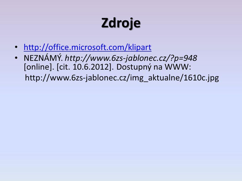 Zdroje http://office.microsoft.com/klipart NEZNÁMÝ. http://www.6zs-jablonec.cz/?p=948 [online]. [cit. 10.6.2012]. Dostupný na WWW: http://www.6zs-jabl