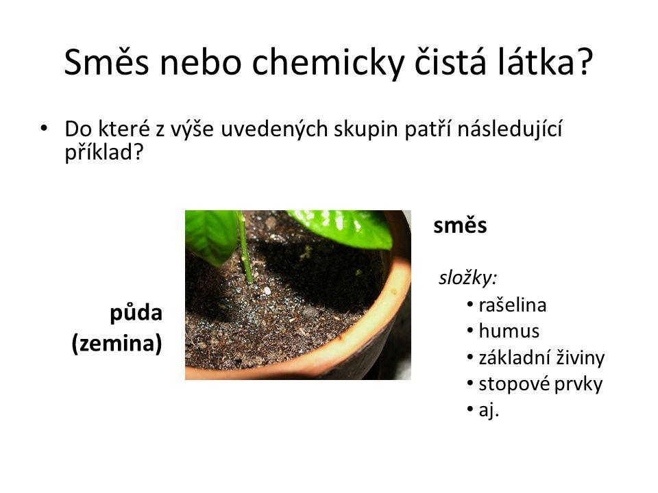 Směs nebo chemicky čistá látka? Do které z výše uvedených skupin patří následující příklad? půda (zemina) směs složky: rašelina humus základní živiny