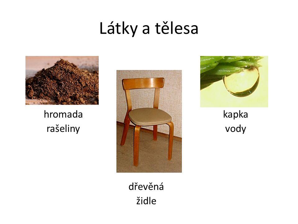Látky a tělesa hromada rašeliny kapka vody dřevěná židle