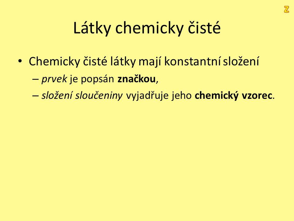 Látky chemicky čisté Chemicky čisté látky mají konstantní složení – prvek je popsán značkou, – složení sloučeniny vyjadřuje jeho chemický vzorec.