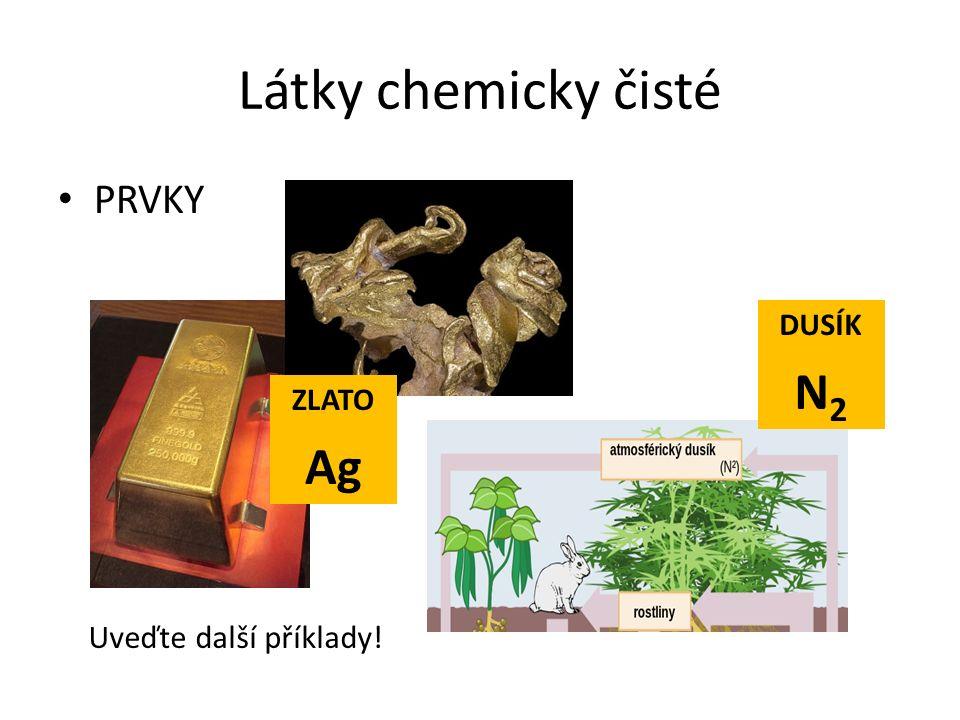 Látky chemicky čisté PRVKY ZLATO Ag DUSÍK N 2 Uveďte další příklady!