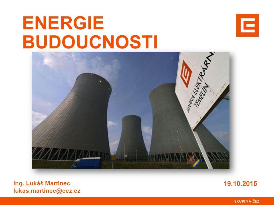 ENERGIE BUDOUCNOSTI 19.10.2015 Ing. Lukáš Martinec lukas.martinec@cez.cz