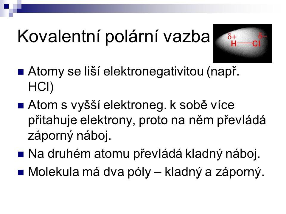 Kovalentní polární vazba Atomy se liší elektronegativitou (např.