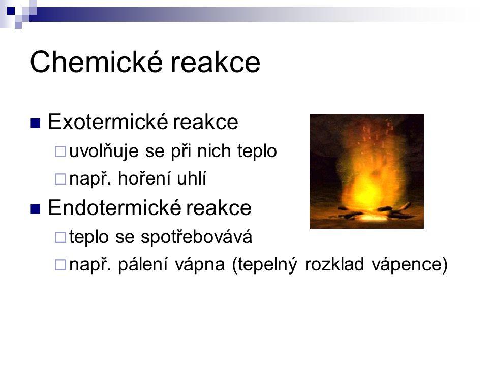 Chemické reakce Exotermické reakce  uvolňuje se při nich teplo  např.