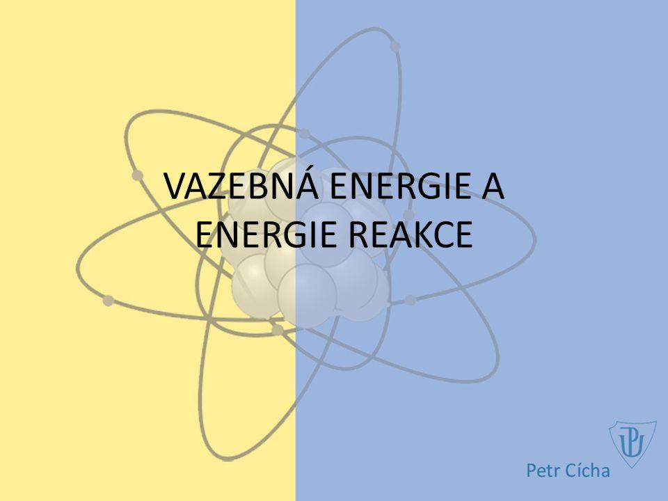 VAZEBNÁ ENERGIE A ENERGIE REAKCE