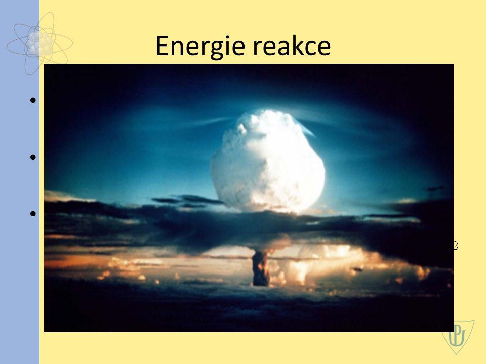 Energie reakce do reakce vstupuje n částic s klidovými hmotnostmi m 1, m 2, …, m n z reakce vystupuje p částic s klidovými hmotnostmi m 1 ', m 2 ', …, m n ' energii reakce píšeme ve tvaru: