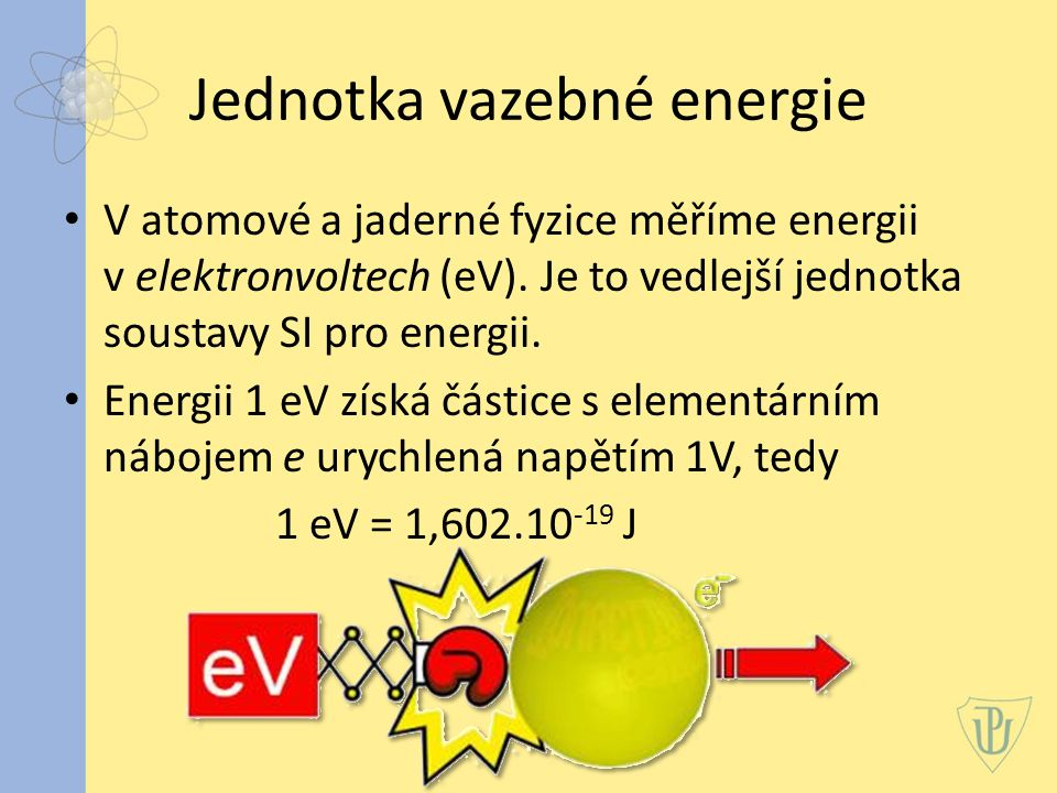 Jednotka vazebné energie V atomové a jaderné fyzice měříme energii v elektronvoltech (eV).