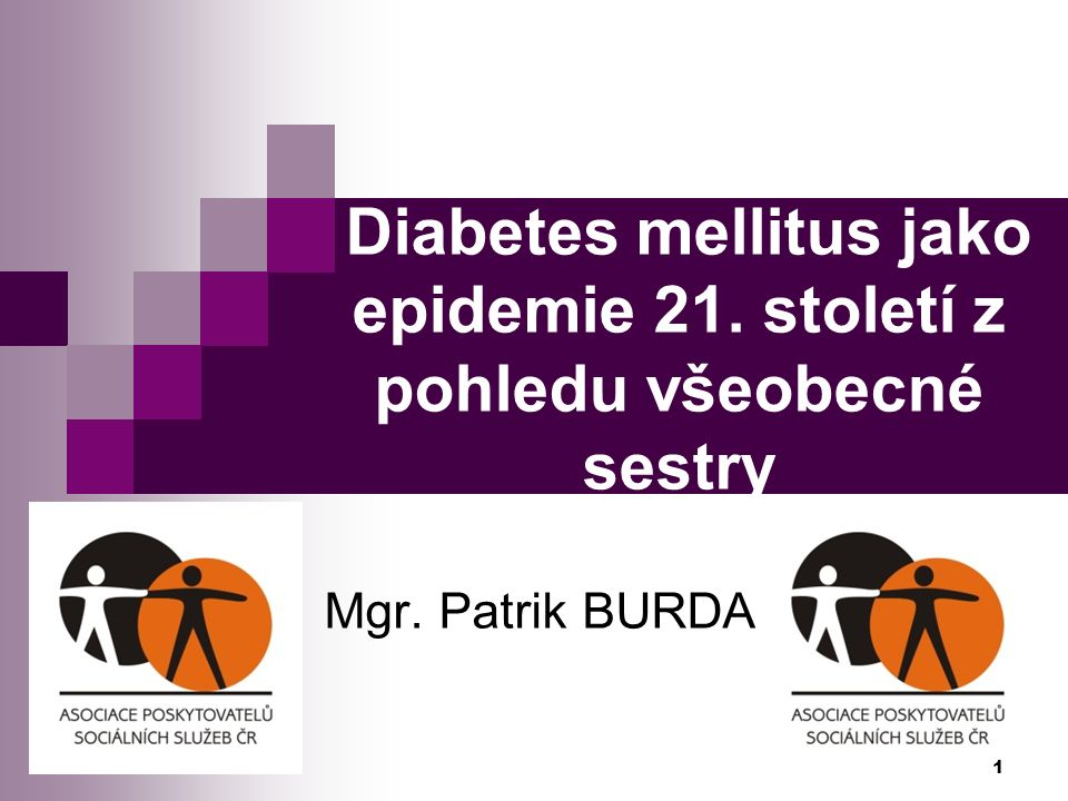 Diabetes mellitus jako epidemie 21. století z pohledu všeobecné sestry Mgr. Patrik BURDA 1