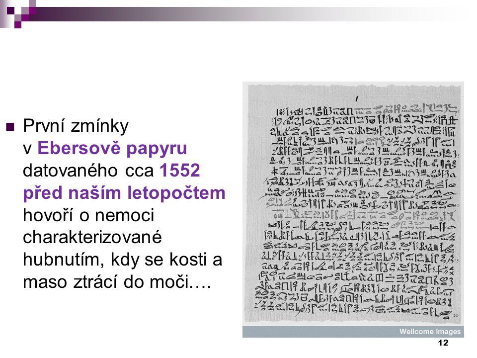 První zmínky v Ebersově papyru datovaného cca 1552 před naším letopočtem hovoří o nemoci charakterizované hubnutím, kdy se kosti a maso ztrácí do moči