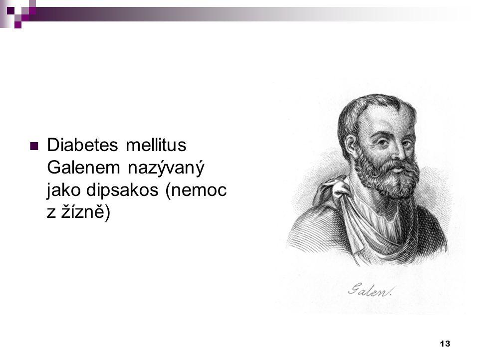 Diabetes mellitus Galenem nazývaný jako dipsakos (nemoc z žízně) 13