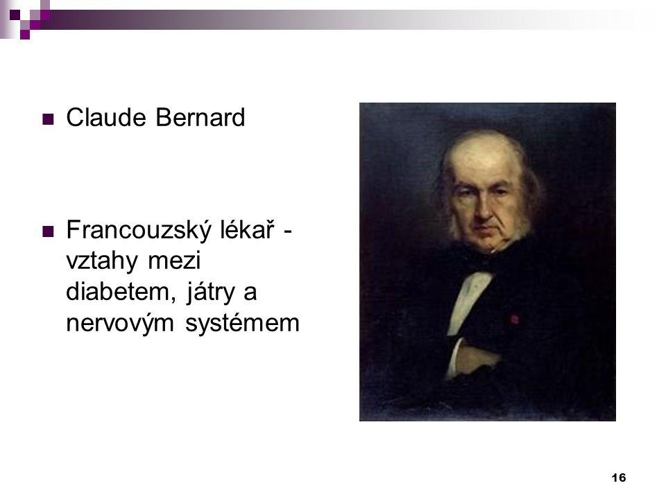 Claude Bernard Francouzský lékař - vztahy mezi diabetem, játry a nervovým systémem 16