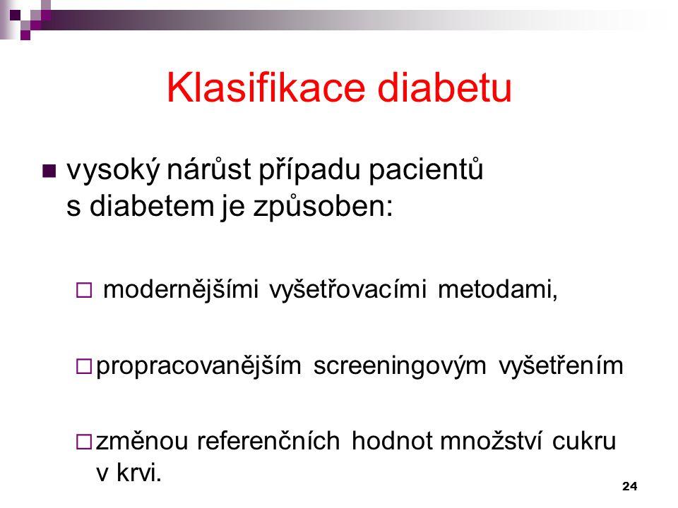 vysoký nárůst případu pacientů s diabetem je způsoben:  modernějšími vyšetřovacími metodami,  propracovanějším screeningovým vyšetřením  změnou ref