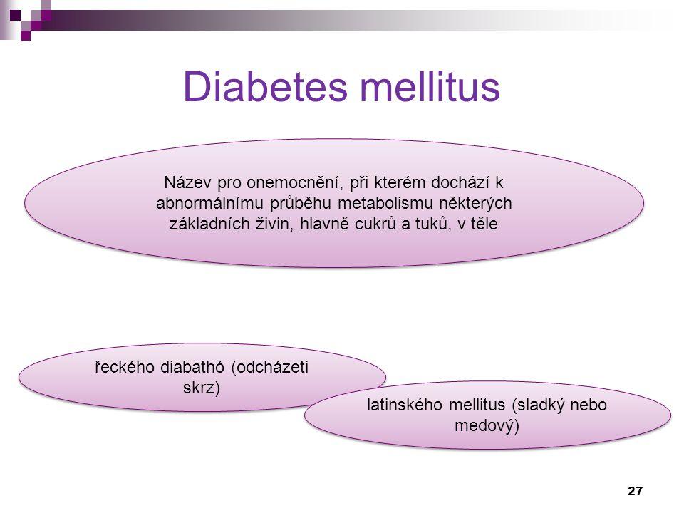Diabetes mellitus Název pro onemocnění, při kterém dochází k abnormálnímu průběhu metabolismu některých základních živin, hlavně cukrů a tuků, v těle