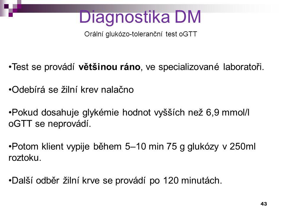 Diagnostika DM Orální glukózo-toleranční test oGTT Test se provádí většinou ráno, ve specializované laboratoři. Odebírá se žilní krev nalačno Pokud do