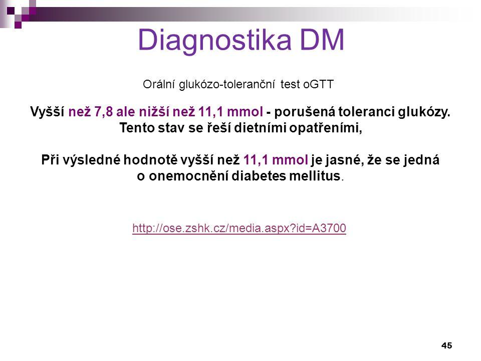 Diagnostika DM Orální glukózo-toleranční test oGTT Vyšší než 7,8 ale nižší než 11,1 mmol - porušená toleranci glukózy. Tento stav se řeší dietními opa