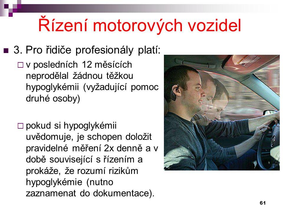3. Pro řidiče profesionály platí:  v posledních 12 měsících neprodělal žádnou těžkou hypoglykémii (vyžadující pomoc druhé osoby)  pokud si hypoglyké