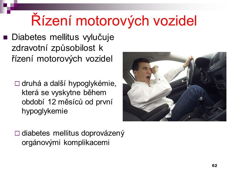 Diabetes mellitus vylučuje zdravotní způsobilost k řízení motorových vozidel  druhá a další hypoglykémie, která se vyskytne během období 12 měsíců od