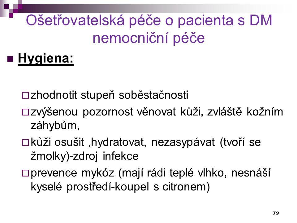 Ošetřovatelská péče o pacienta s DM nemocniční péče Hygiena:  zhodnotit stupeň soběstačnosti  zvýšenou pozornost věnovat kůži, zvláště kožním záhybů
