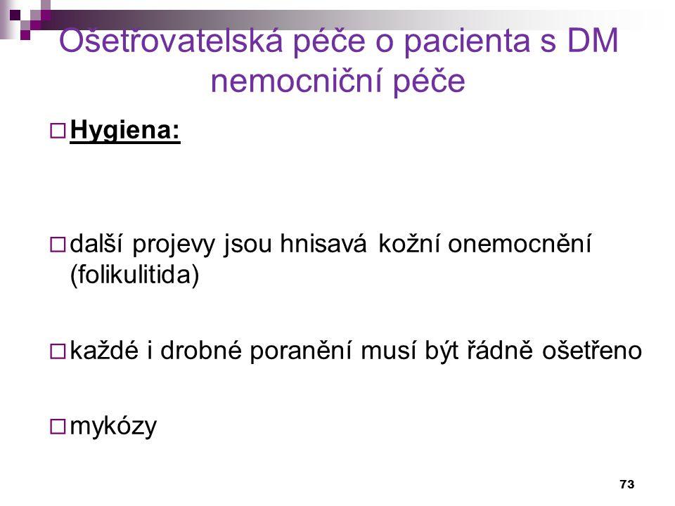 Ošetřovatelská péče o pacienta s DM nemocniční péče  Hygiena:  další projevy jsou hnisavá kožní onemocnění (folikulitida)  každé i drobné poranění