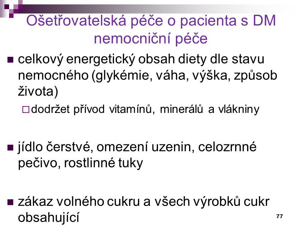 Ošetřovatelská péče o pacienta s DM nemocniční péče celkový energetický obsah diety dle stavu nemocného (glykémie, váha, výška, způsob života)  dodrž