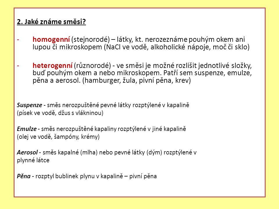 2. Jaké známe směsi. -homogenní (stejnorodé) – látky, kt.