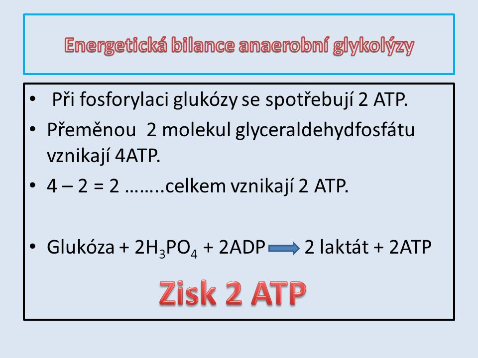 Při fosforylaci glukózy se spotřebují 2 ATP. Přeměnou 2 molekul glyceraldehydfosfátu vznikají 4ATP. 4 – 2 = 2 ……..celkem vznikají 2 ATP. Glukóza + 2H