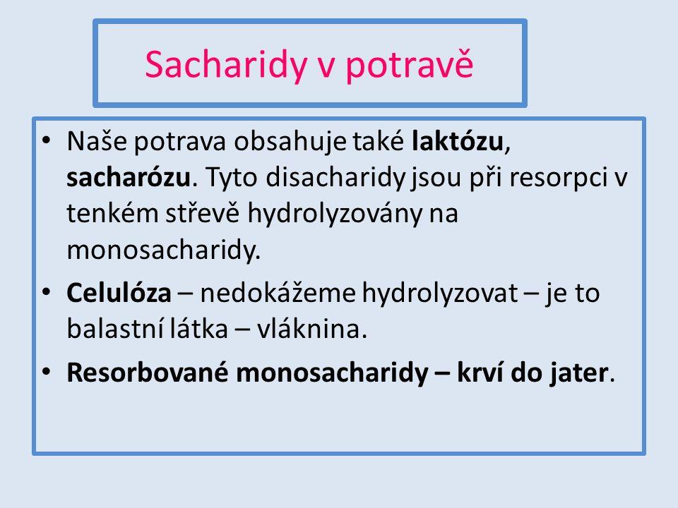 Sacharidy v potravě Naše potrava obsahuje také laktózu, sacharózu. Tyto disacharidy jsou při resorpci v tenkém střevě hydrolyzovány na monosacharidy.
