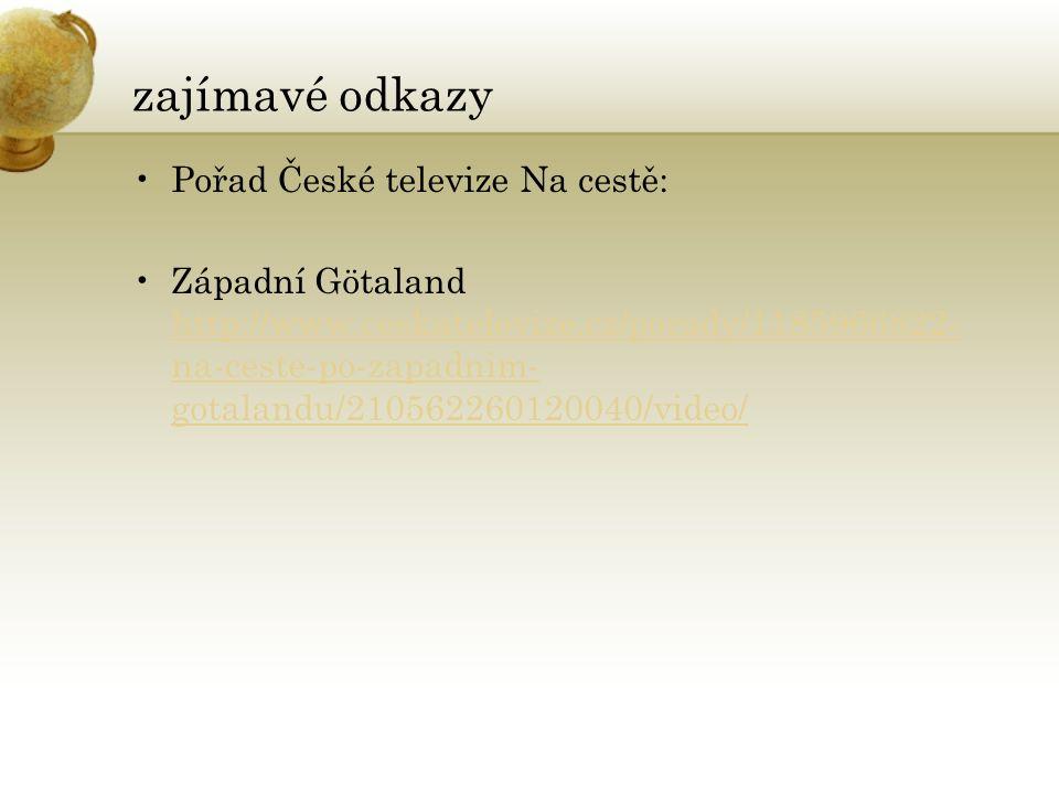 zajímavé odkazy Pořad České televize Na cestě: Západní Götaland http://www.ceskatelevize.cz/porady/1185966822- na-ceste-po-zapadnim- gotalandu/2105622