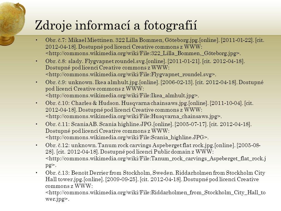 Zdroje informací a fotografií Obr. č.7: Mikael Miettinen. 322 Lilla Bommen, Göteborg.jpg.[online]. [2011-01-22]. [cit. 2012-04-18]. Dostupné pod licen