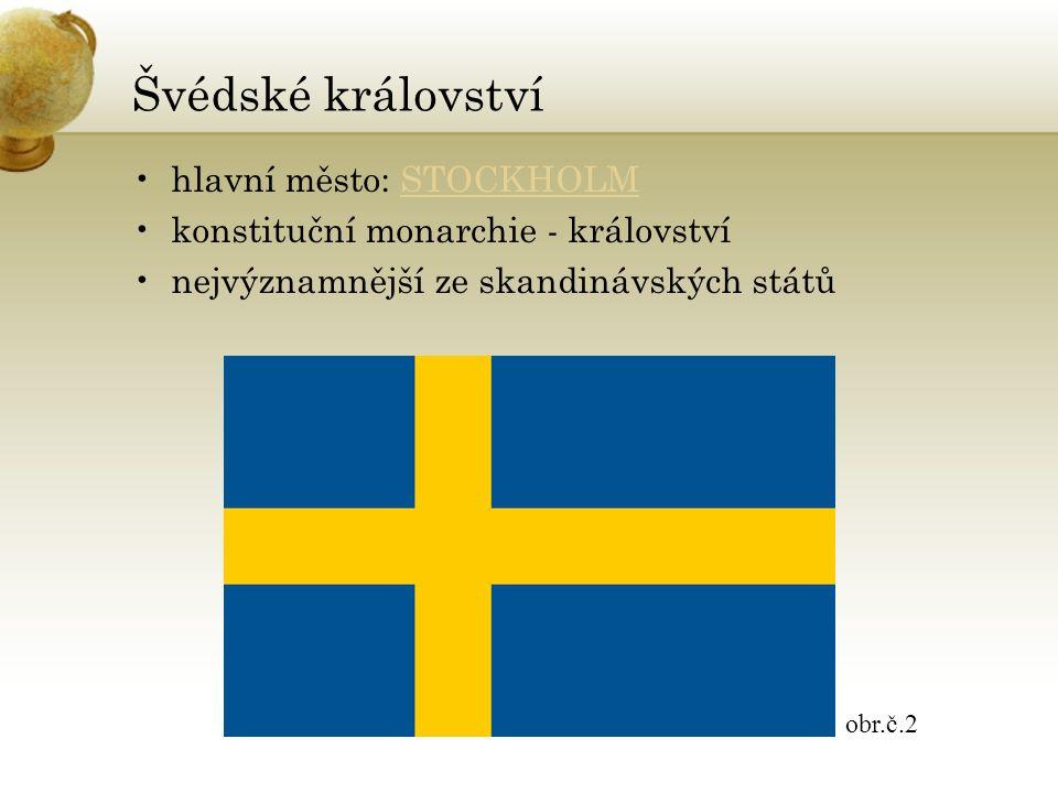 Švédské království hlavní město: STOCKHOLMSTOCKHOLM konstituční monarchie - království nejvýznamnější ze skandinávských států obr.č.2