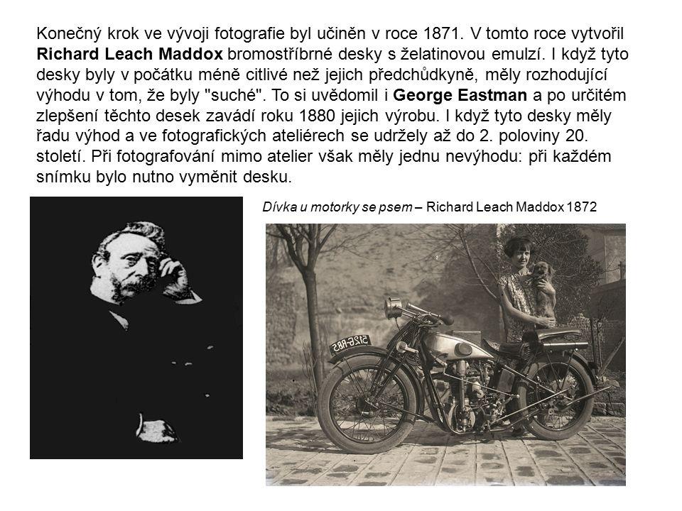Konečný krok ve vývoji fotografie byl učiněn v roce 1871. V tomto roce vytvořil Richard Leach Maddox bromostříbrné desky s želatinovou emulzí. I když