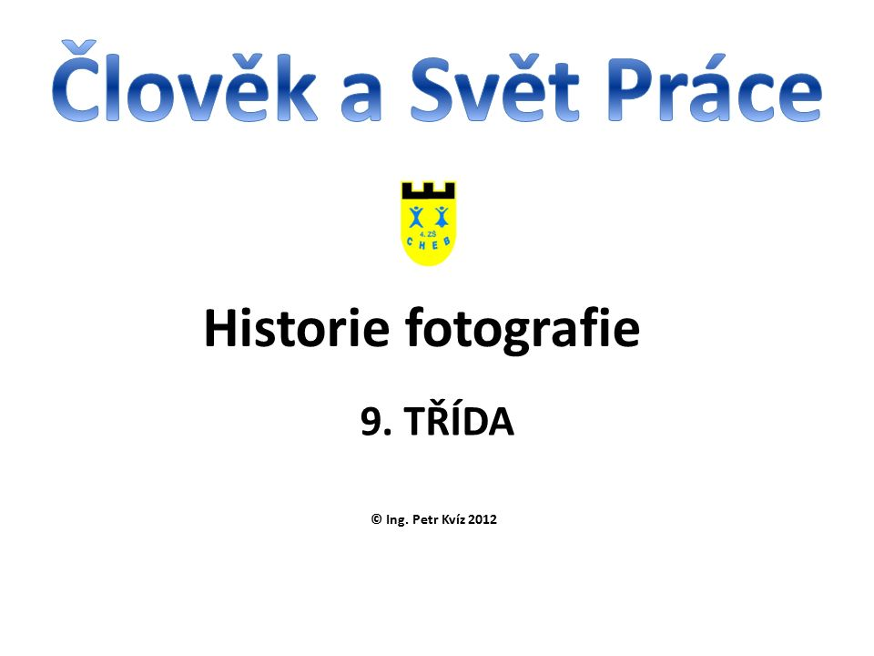 © Ing. Petr Kvíz 2012 9. TŘÍDA Historie fotografie