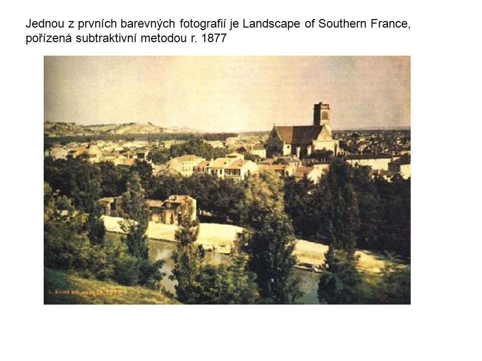 Jednou z prvních barevných fotografií je Landscape of Southern France, pořízená subtraktivní metodou r. 1877
